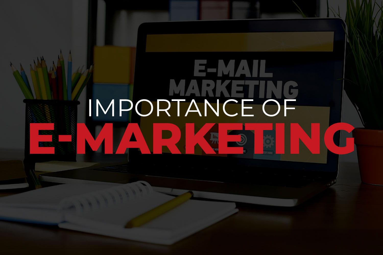 Actioning Email Marketing and Its Benefits to Business